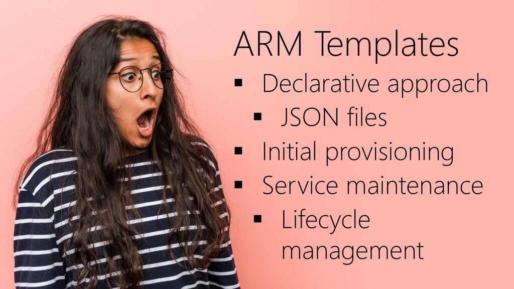 ARM Templates ▪ Declarative approach ▪ JSON fil...
