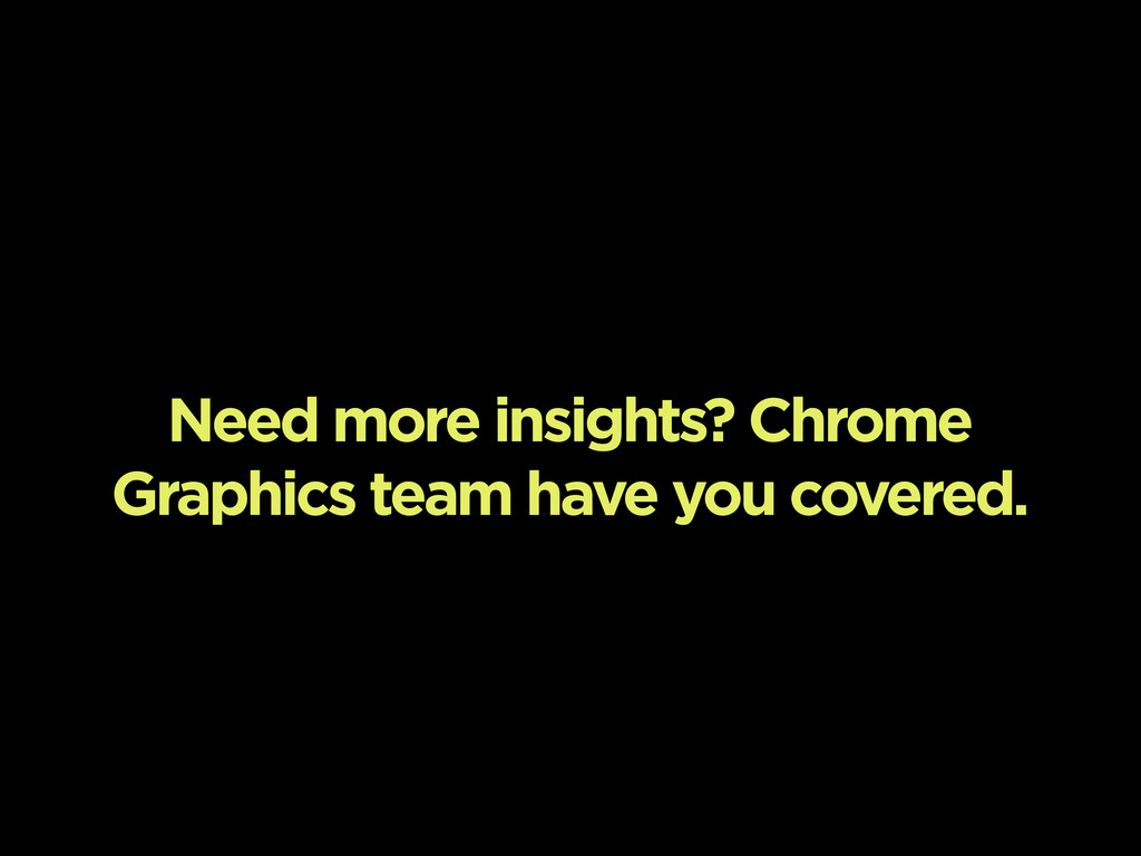 Need more insights? Chrome Graphics team have y...