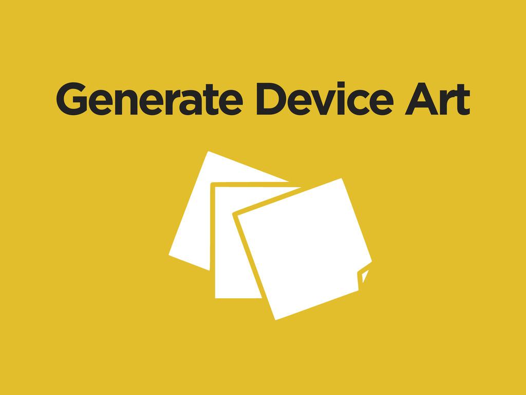 Generate Device Art