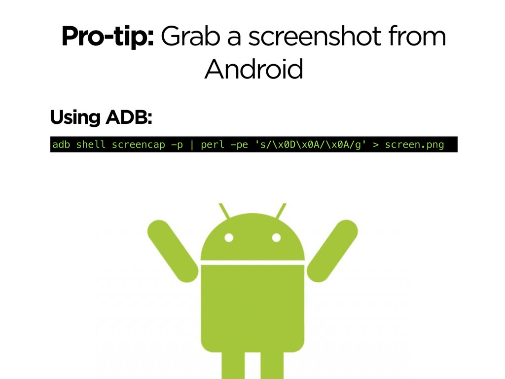 Pro-tip: Grab a screenshot from Android adb she...