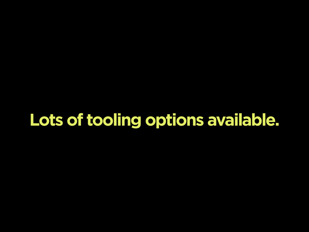 Lots of tooling options available.