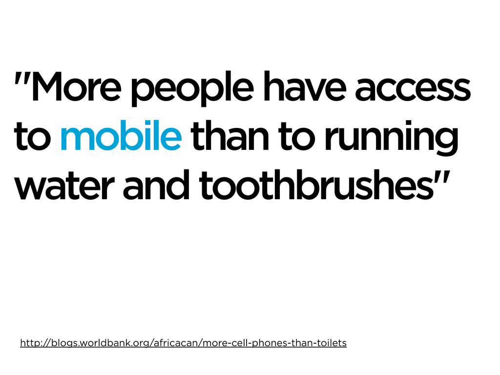 """""""More people have access to mobile than to runn..."""