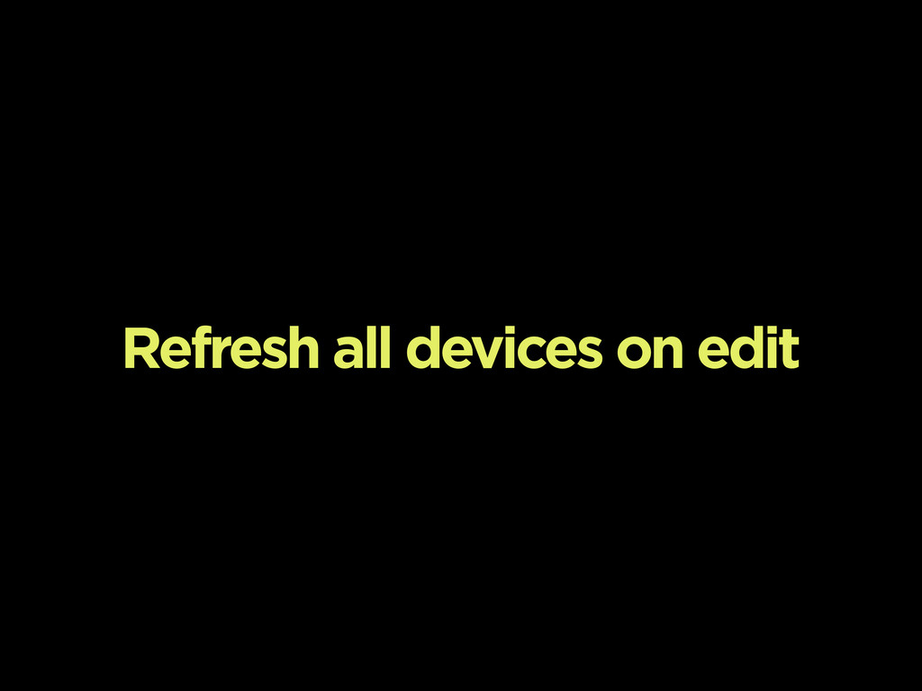 Refresh all devices on edit