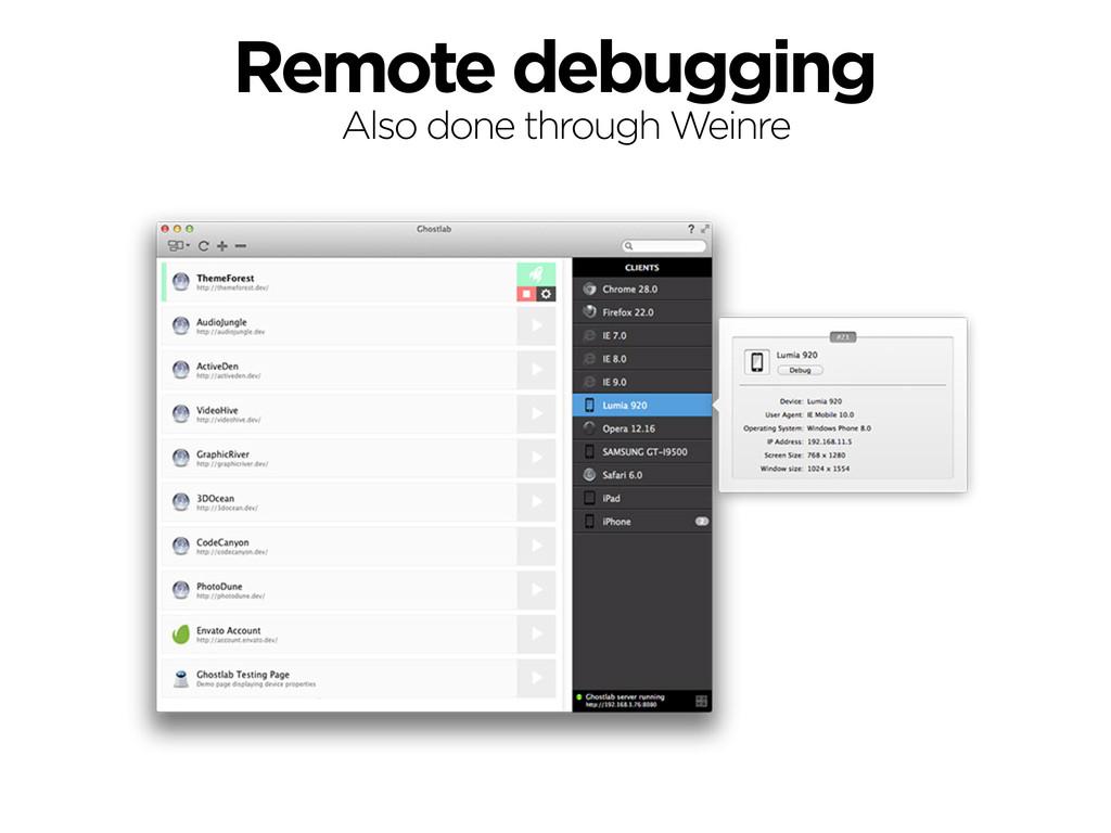 Remote debugging Also done through Weinre