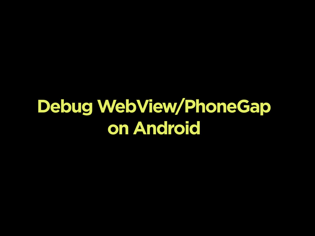 Debug WebView/PhoneGap on Android