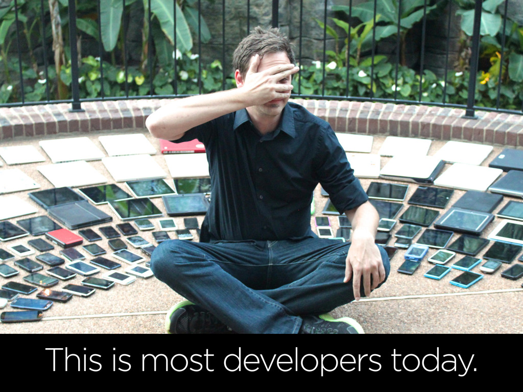 This is most of us today. This is most develope...