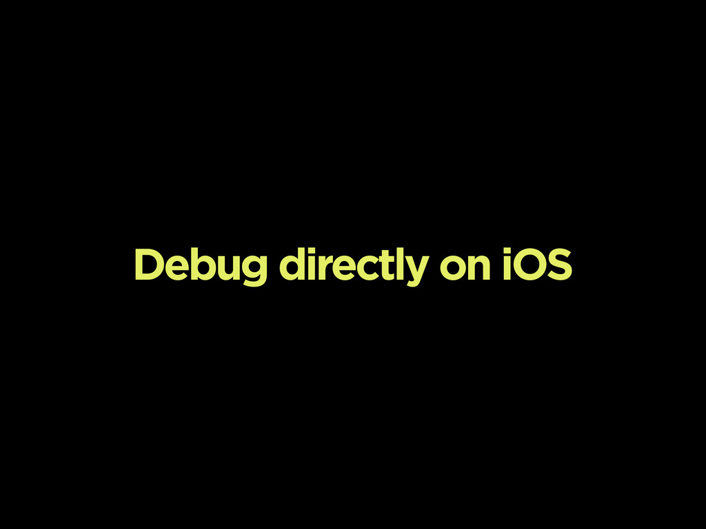 Debug directly on iOS