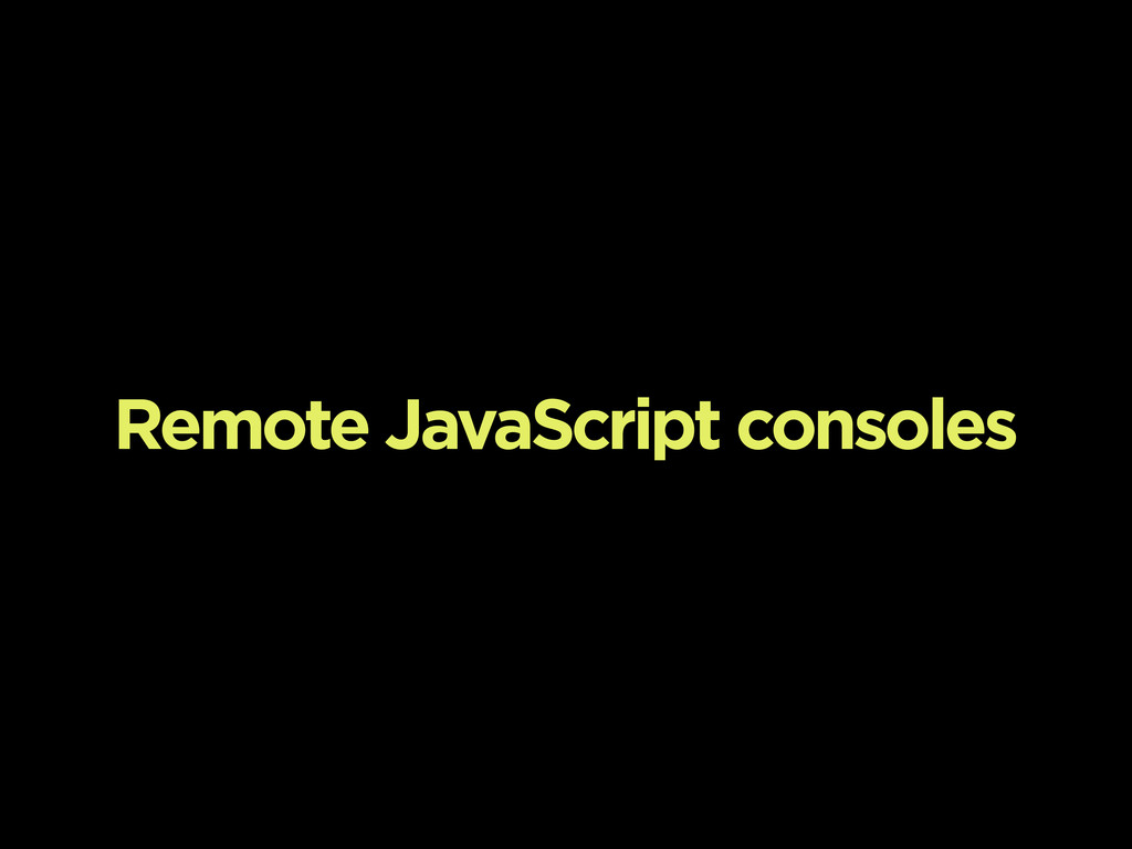Remote JavaScript consoles