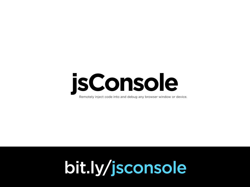 jsConsole bit.ly/jsconsole Remotely inject code...