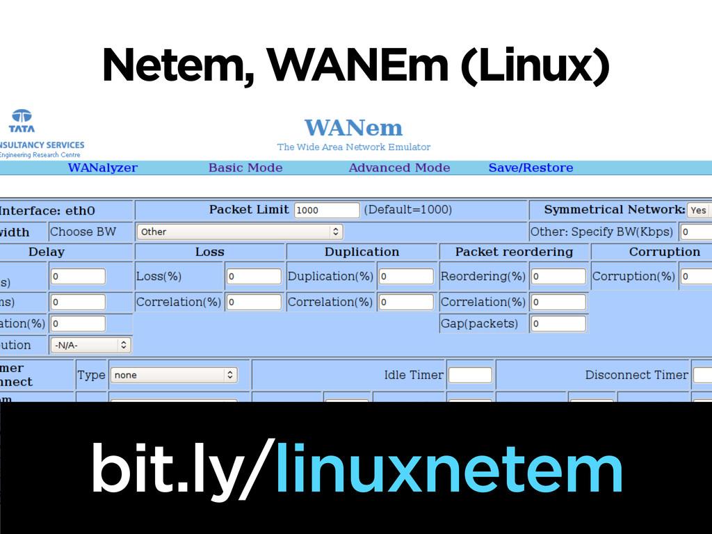 Netem, WANEm (Linux) bit.ly/linuxnetem