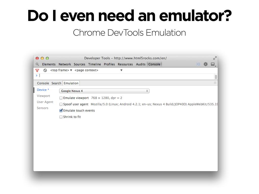 Do I even need an emulator? Chrome DevTools Emu...