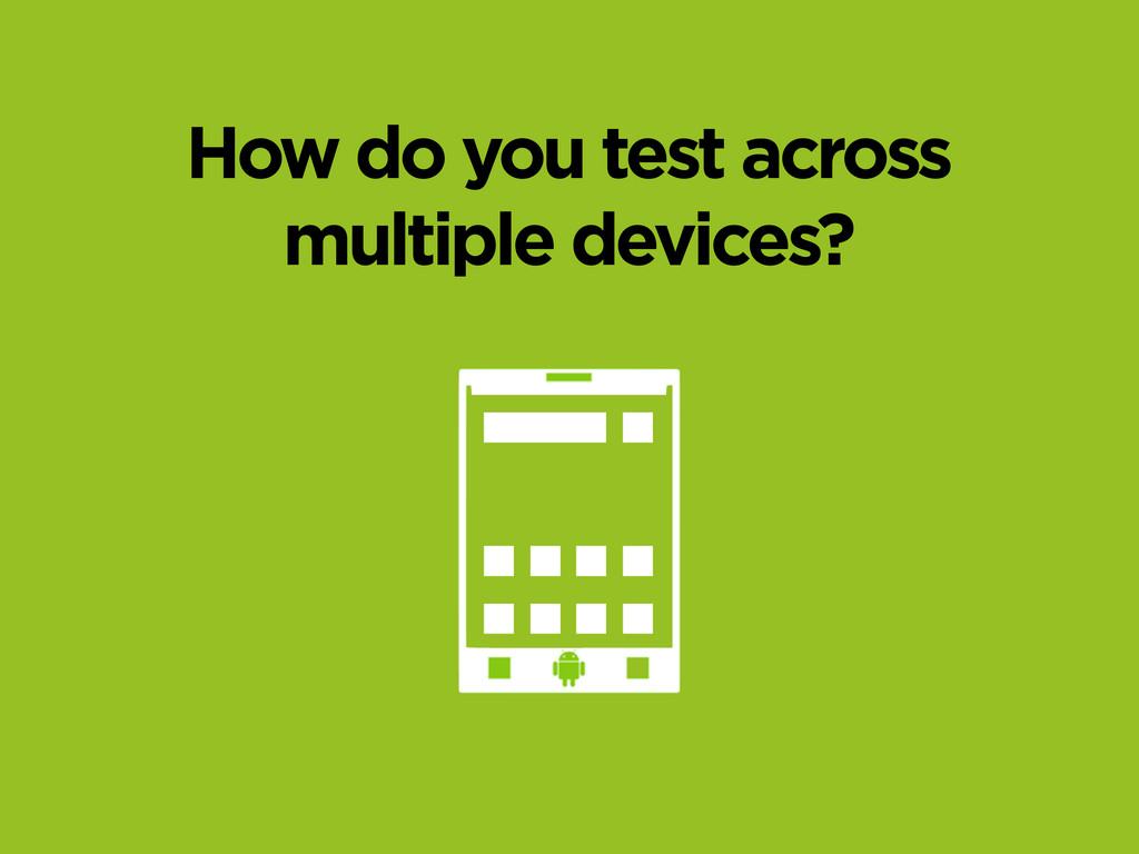How do you test across multiple devices?