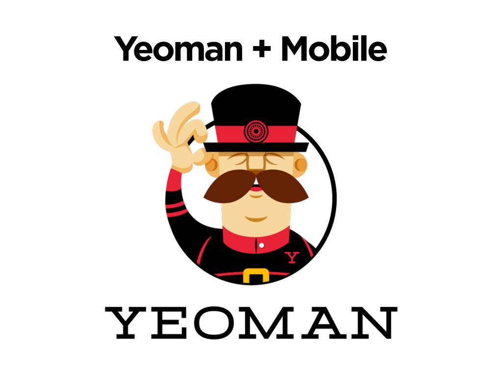 Yeoman + Mobile