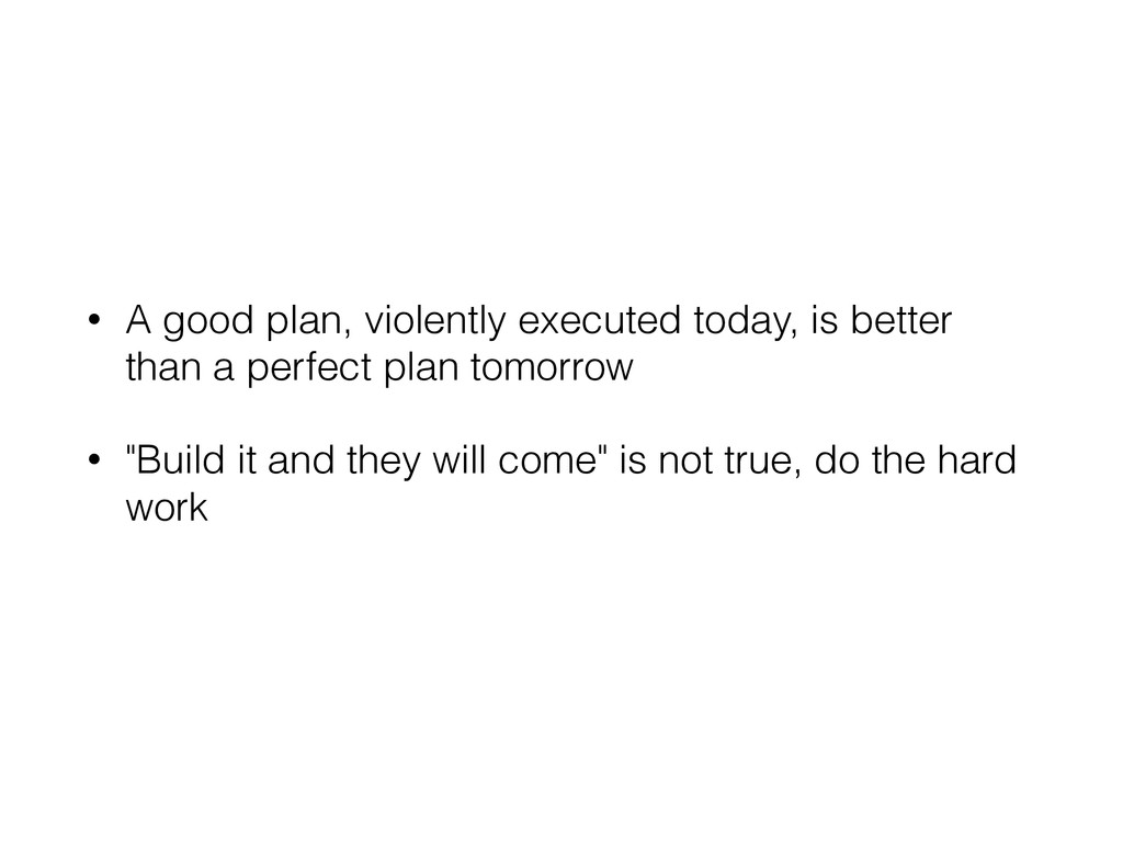 • A good plan, violently executed today, is bet...