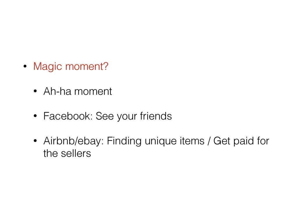 • Magic moment? • Ah-ha moment • Facebook: See ...