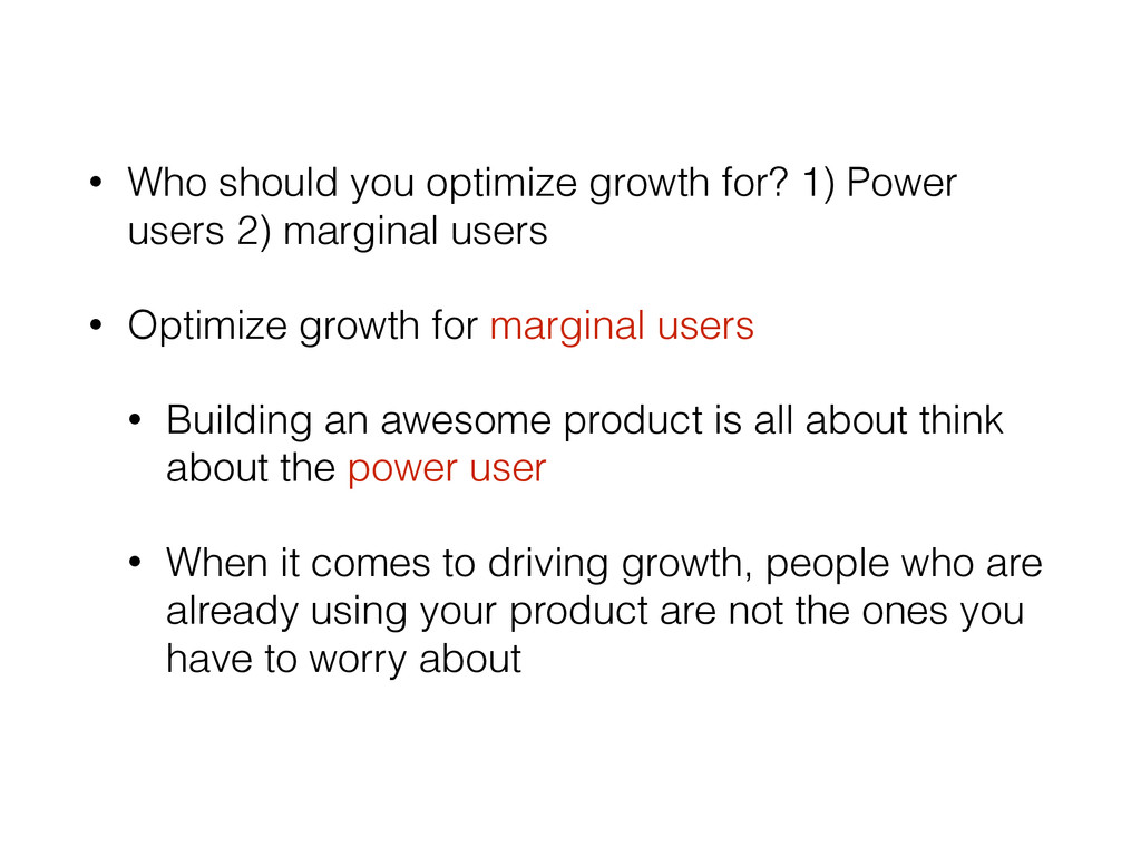 • Who should you optimize growth for? 1) Power ...