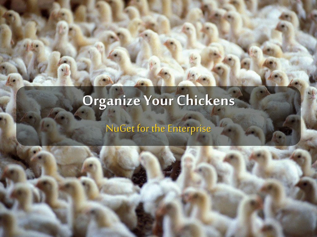 NuGet for the Enterprise Organize YourChickens