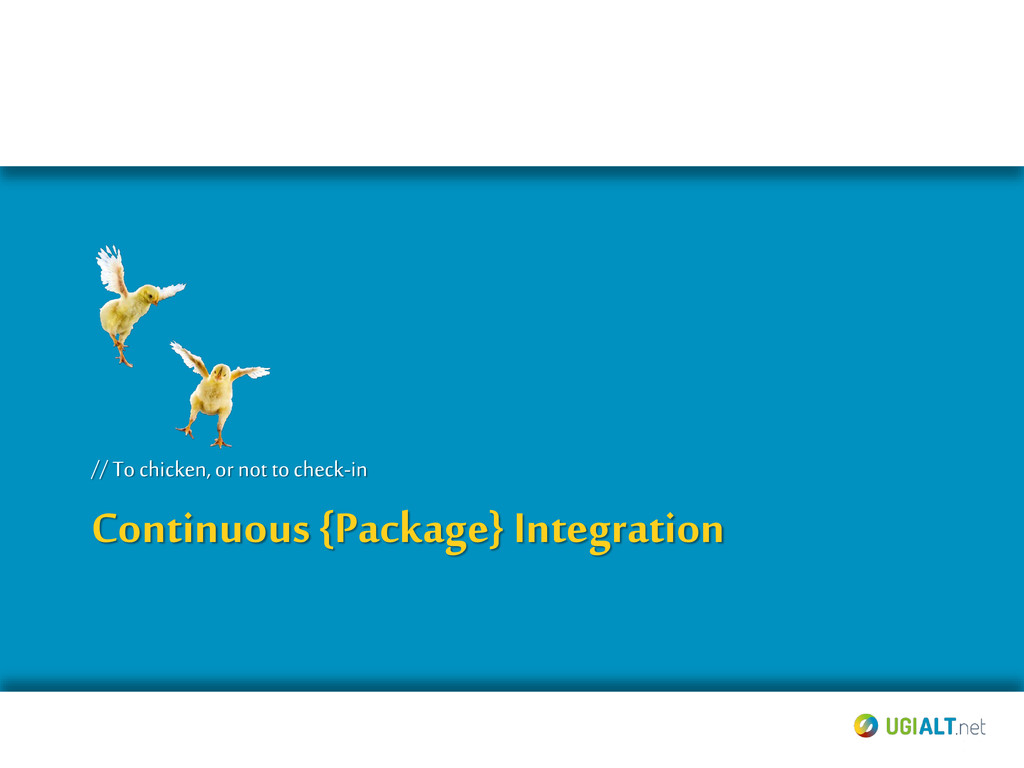 Continuous {Package} Integration // Tochicken, ...