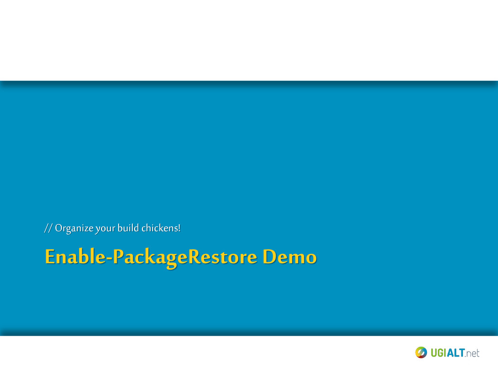 Enable-PackageRestore Demo // Organizeyour buil...