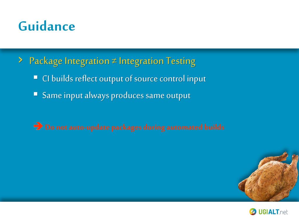 Guidance › Package Integration ≠ Integration Te...