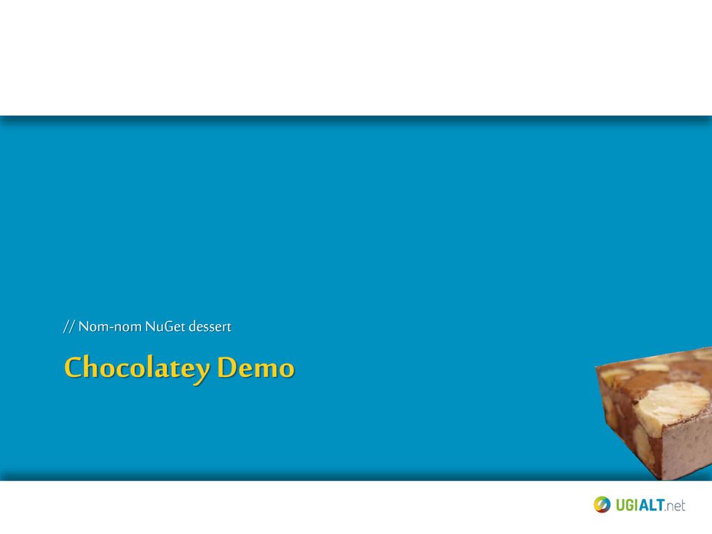 Chocolatey Demo // Nom-nom NuGet dessert