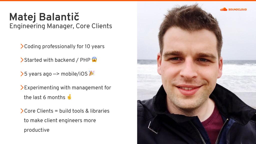 Matej Balantič Engineering Manager, Core Client...