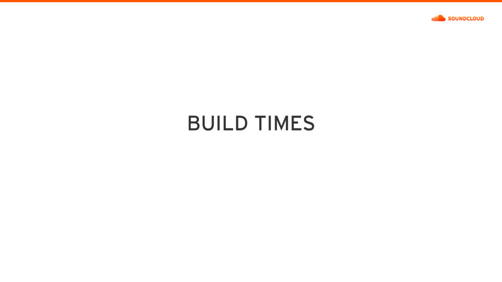 BUILD TIMES