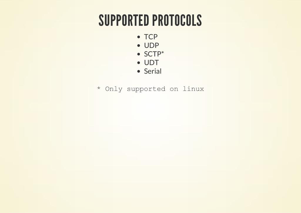 SUPPORTED PROTOCOLS TCP UDP SCTP* UDT Serial * ...