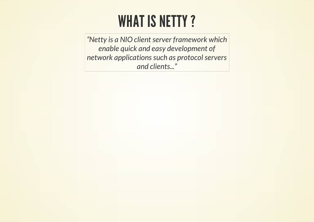 "WHAT IS NETTY ? ""Netty is a NIO client server f..."