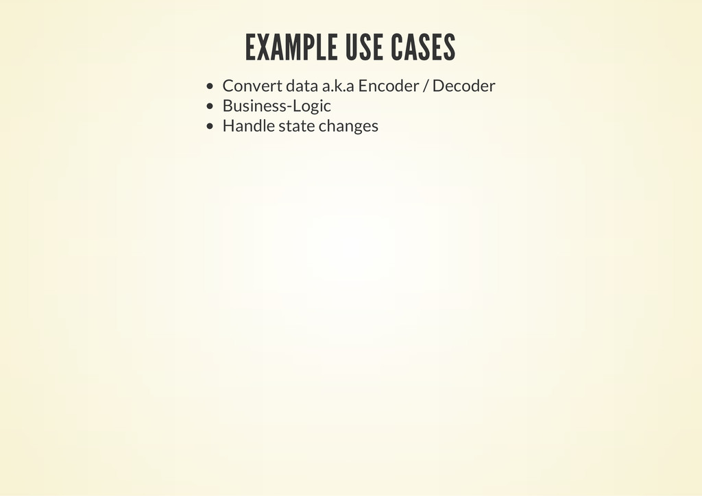 EXAMPLE USE CASES Convert data a.k.a Encoder / ...