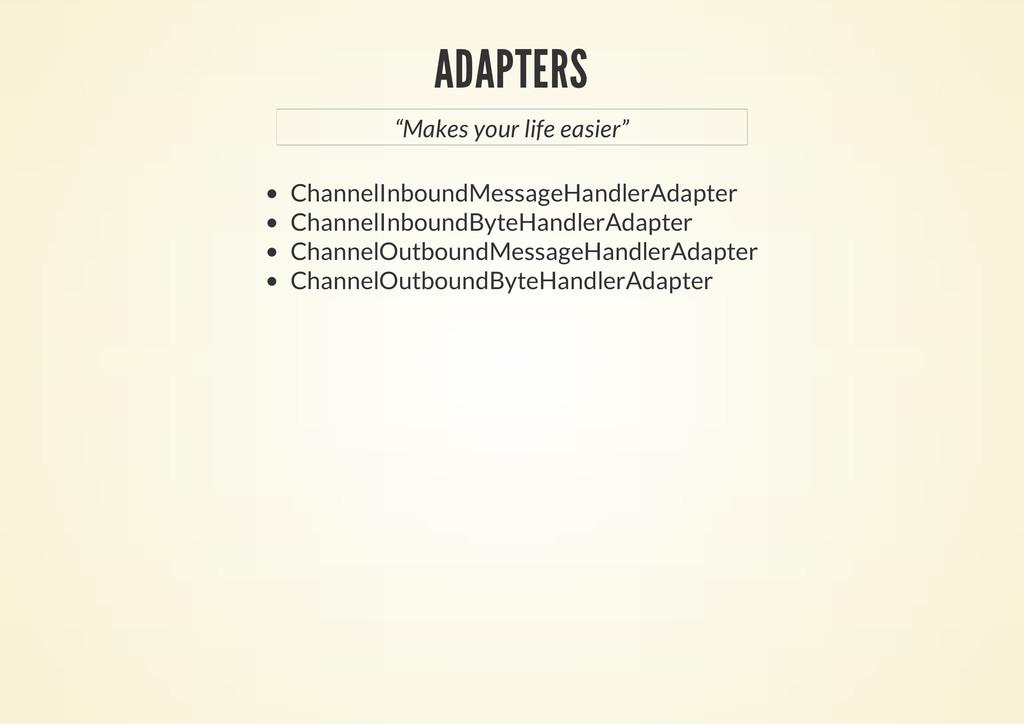 ADAPTERS ChannelInboundMessageHandlerAdapter Ch...