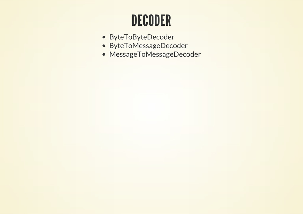 DECODER ByteToByteDecoder ByteToMessageDecoder ...