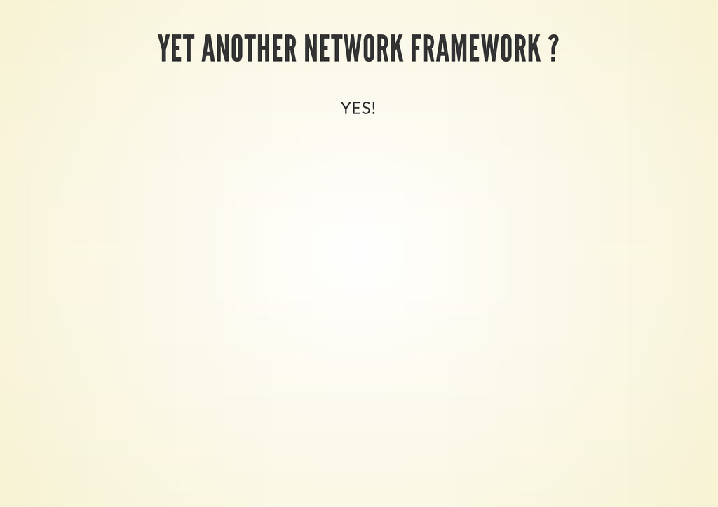 YET ANOTHER NETWORK FRAMEWORK ? YES!