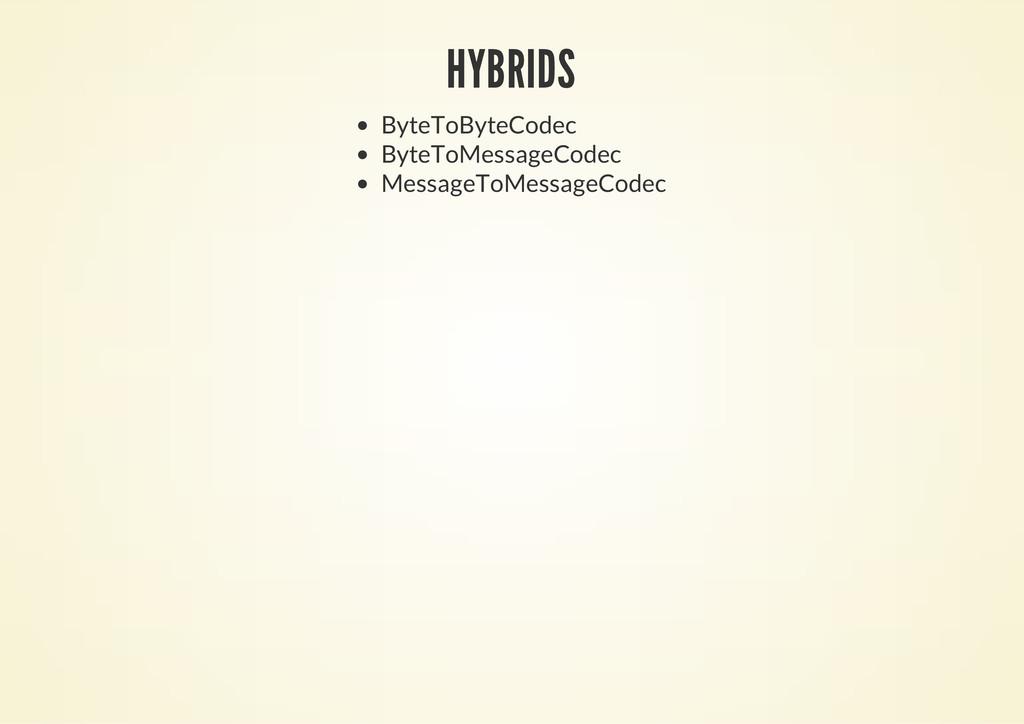HYBRIDS ByteToByteCodec ByteToMessageCodec Mess...