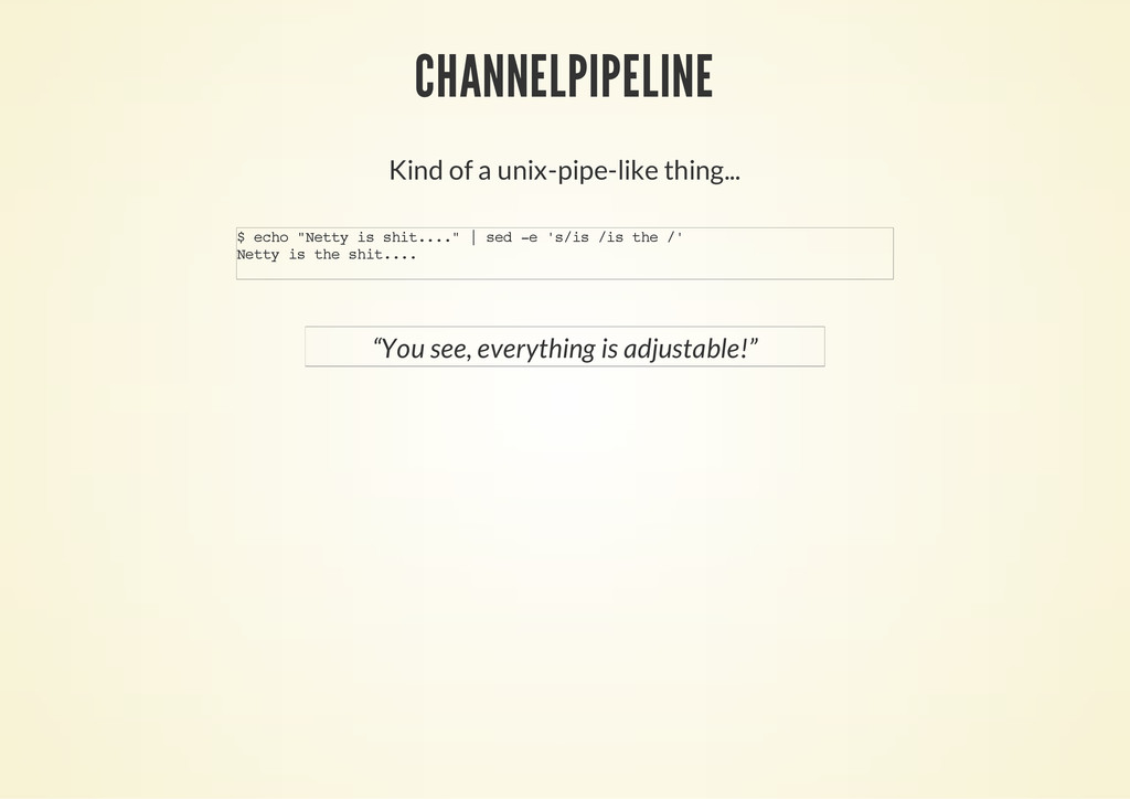 CHANNELPIPELINE Kind of a unix-pipe-like thing....