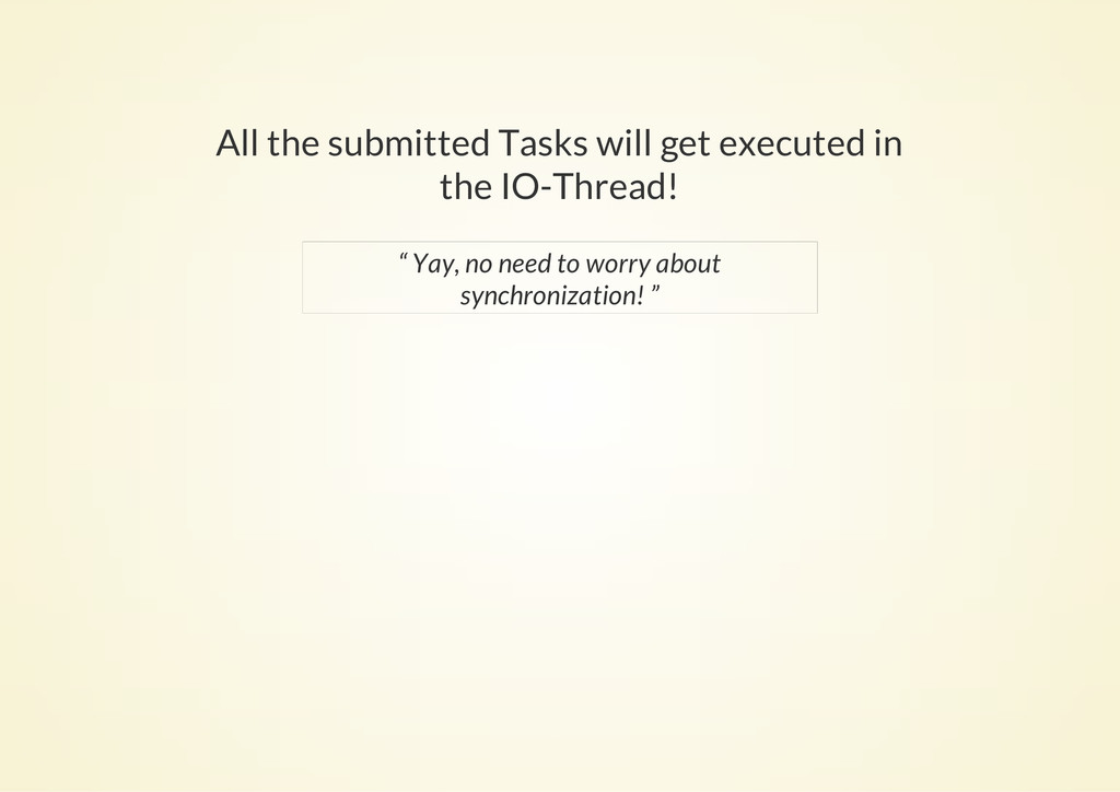 All the submitted Tasks will get executed in th...