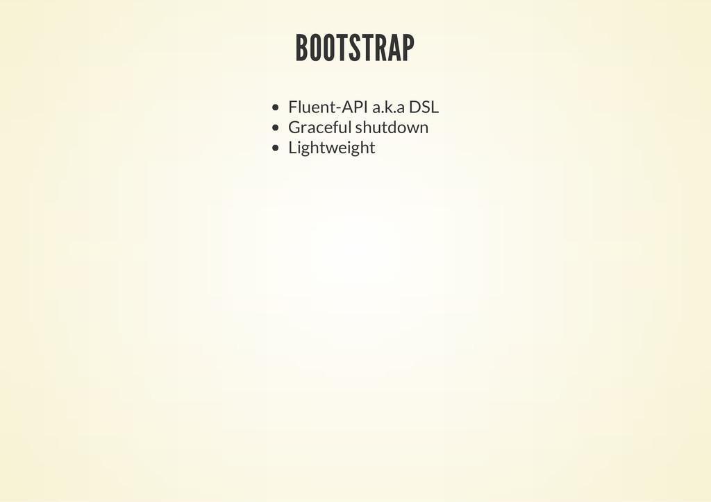 BOOTSTRAP Fluent-API a.k.a DSL Graceful shutdow...