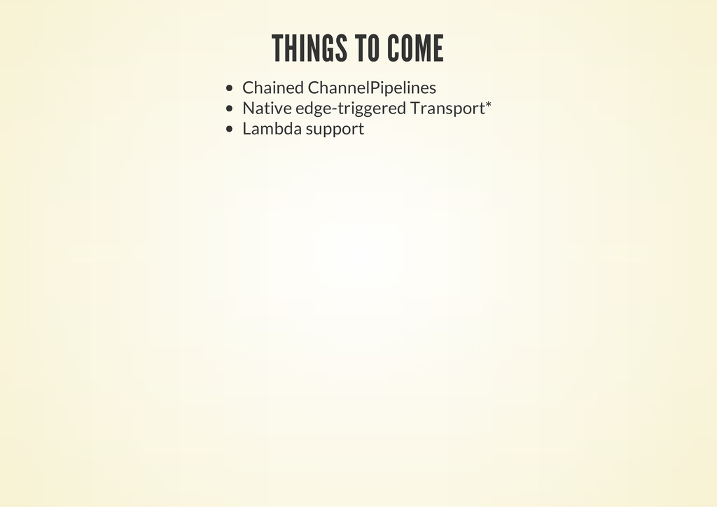 THINGS TO COME Chained ChannelPipelines Native ...