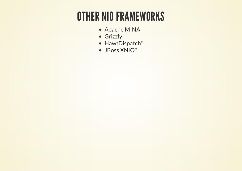 OTHER NIO FRAMEWORKS Apache MINA Grizzly HawtDi...