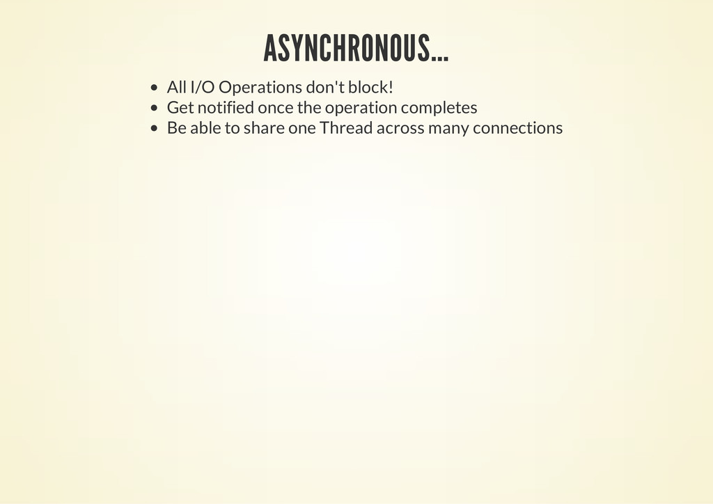 ASYNCHRONOUS... All I/O Operations don't block!...