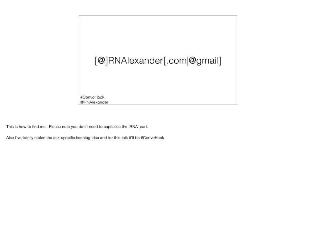 [@]RNAlexander[.com|@gmail] #ConvoHack @RNAlexa...