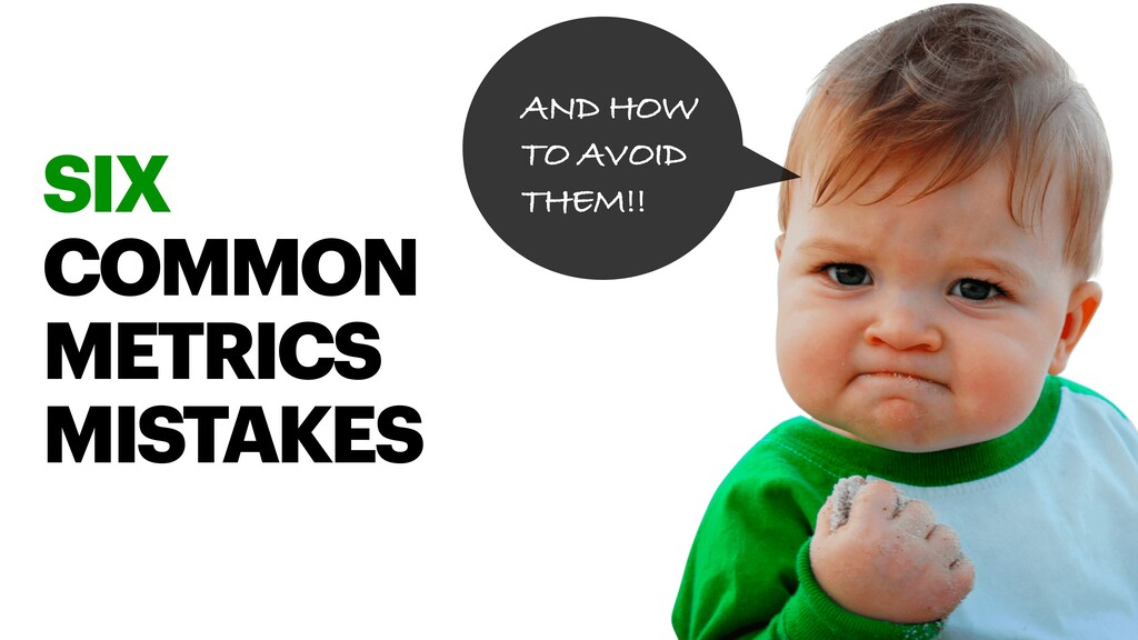 SIX COMMON METRICS MISTAKES AND HOW TO AVOID TH...