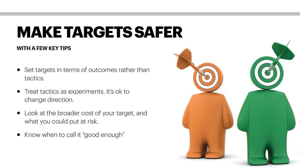 WITH A FEW KEY TIPS MAKE TARGETS SAFER • Set ta...