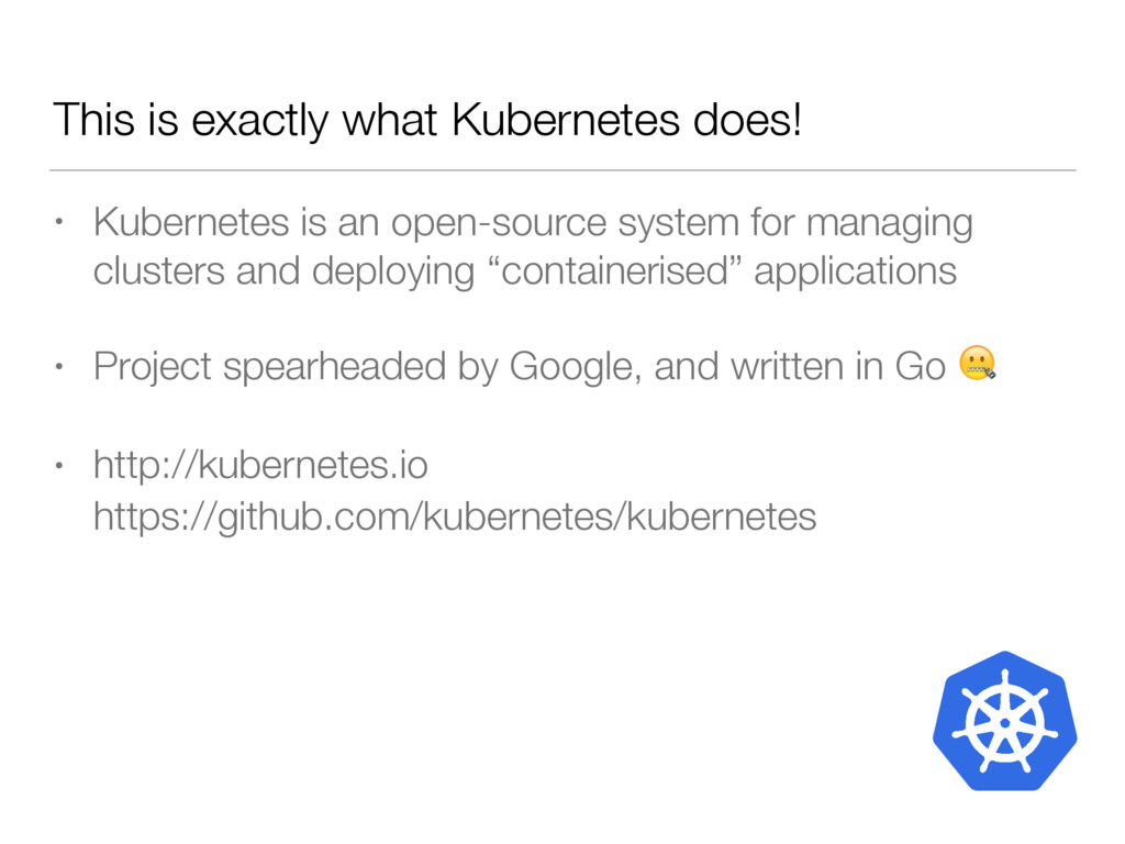 This is exactly what Kubernetes does! • Kuberne...