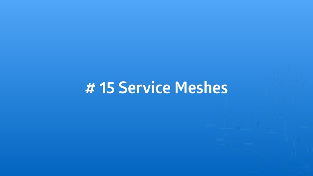 # 15 Service Meshes