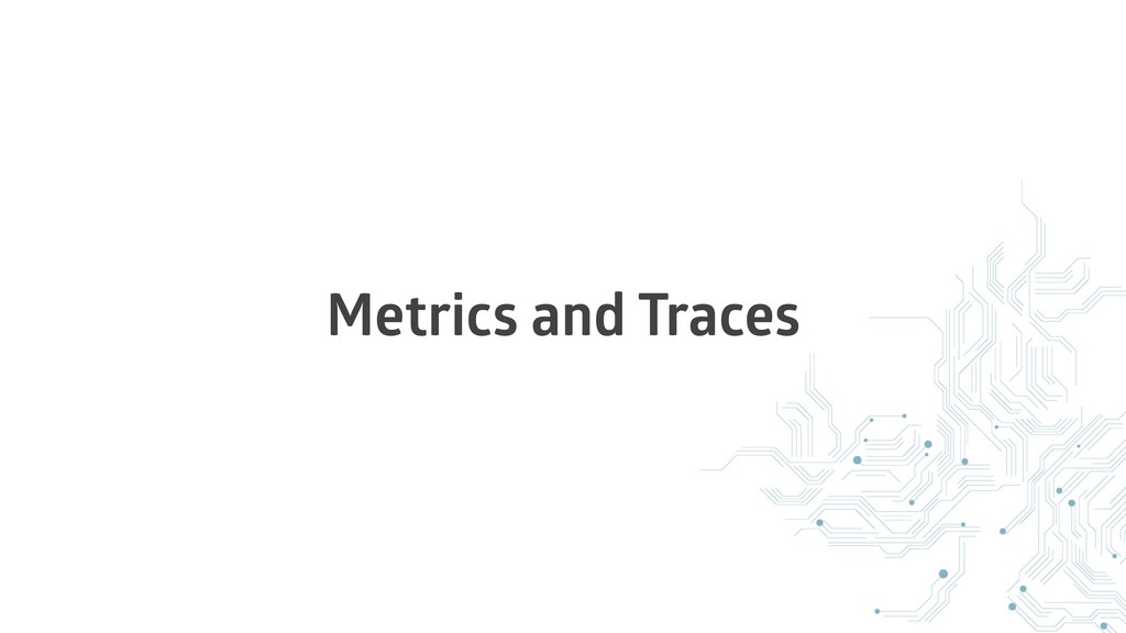 Metrics and Traces