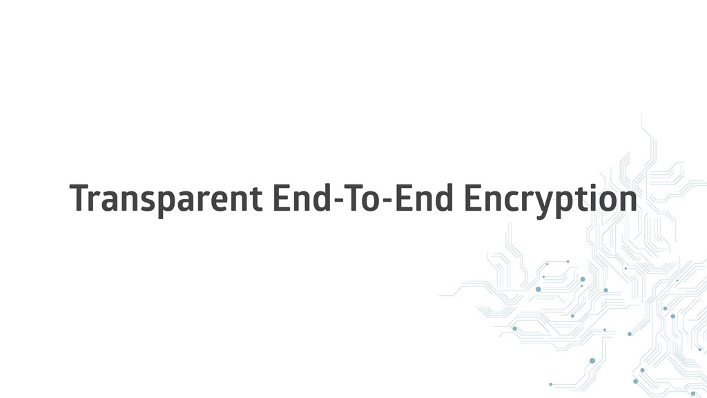 Transparent End-To-End Encryption
