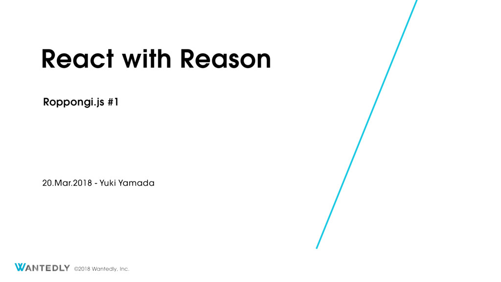©2018 Wantedly, Inc. React with Reason Roppongi...