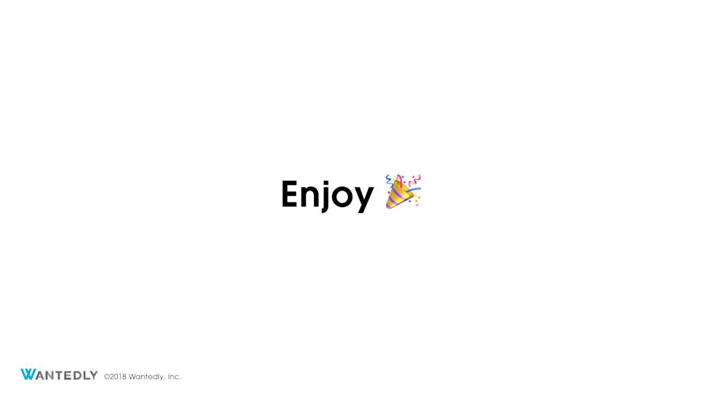 ©2018 Wantedly, Inc. Enjoy