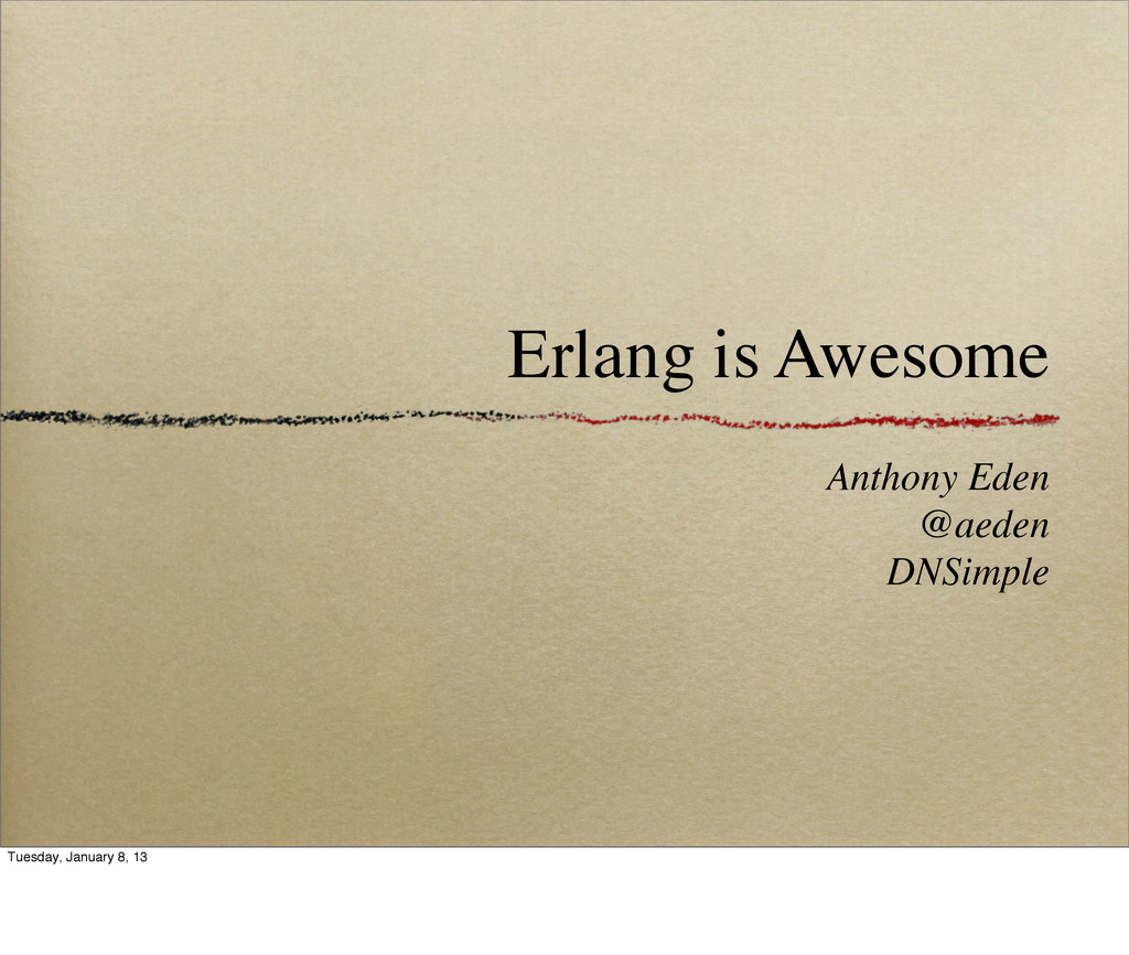 Erlang is Awesome Anthony Eden @aeden DNSimple ...